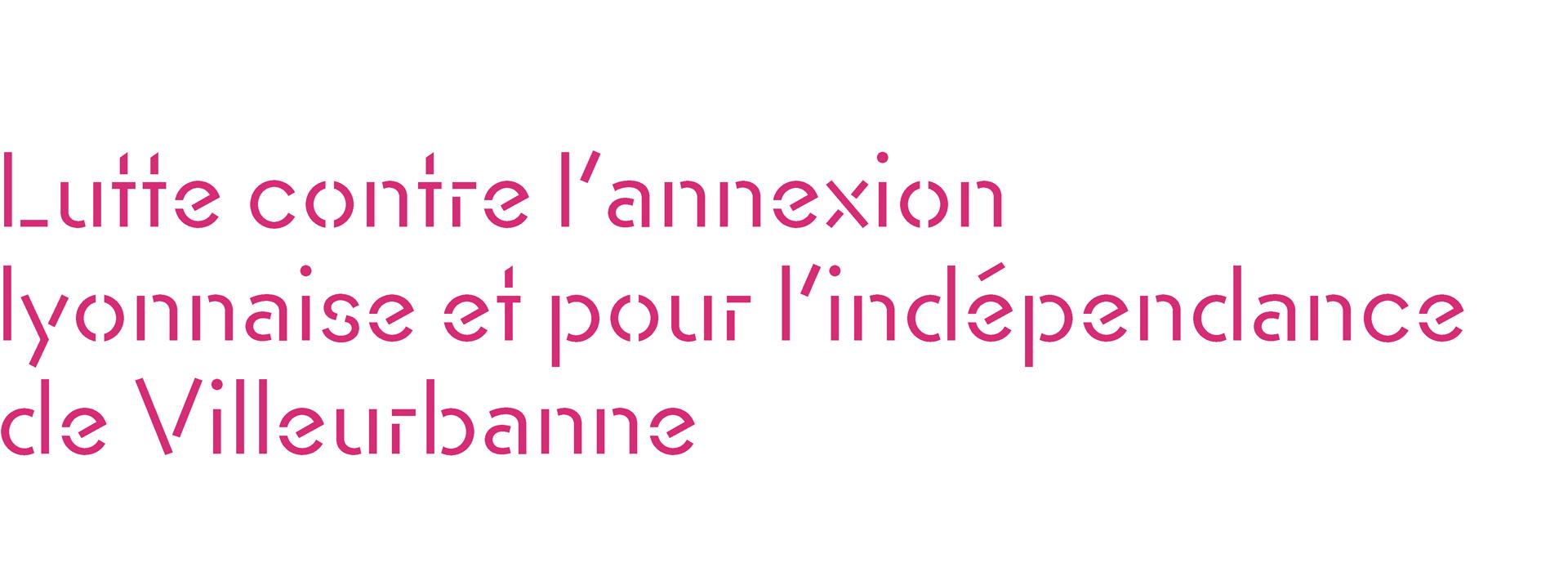 Lutter contre l'annexion lyonnaise et pour l'indépendance de Villeurbanne