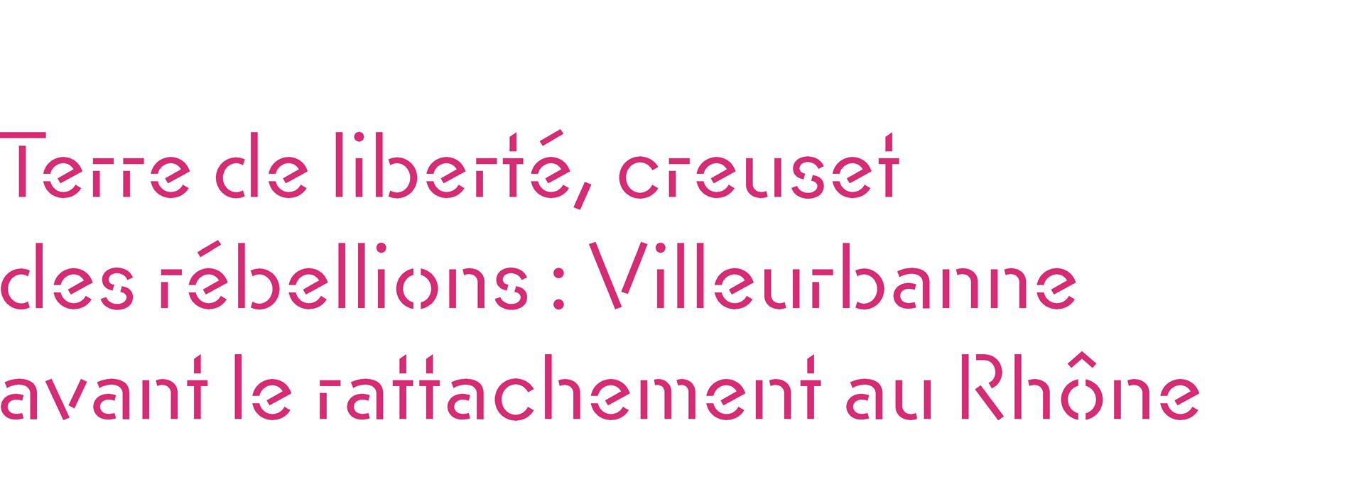 Terre de liberté, creuset des rebellions : Villeurbanne avant le rattachement au Rhône